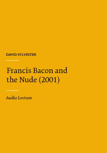 David Sylvester, Francis Bacon and the Nude